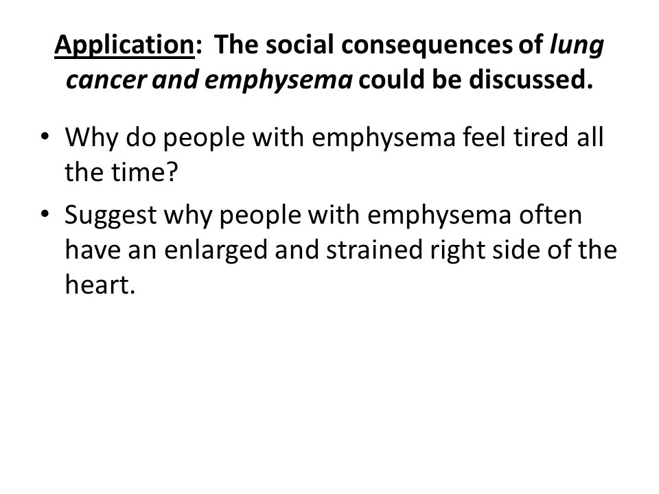 Application: The social consequences of lung cancer and emphysema could be discussed.