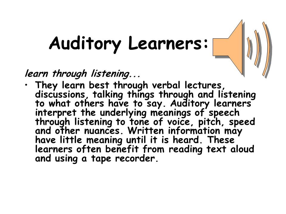 Auditory Learners: learn through listening...