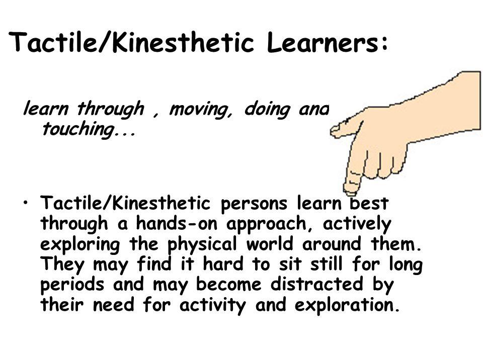 Tactile/Kinesthetic Learners: