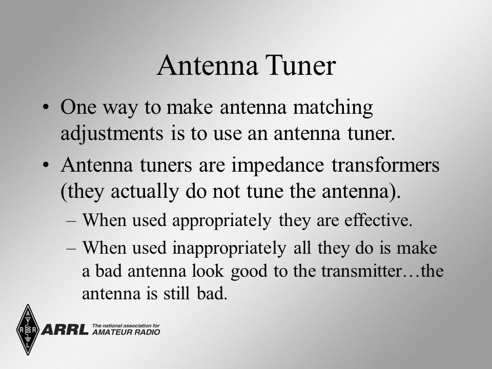 Antenna Tuner One way to make antenna matching adjustments is to use an antenna tuner.