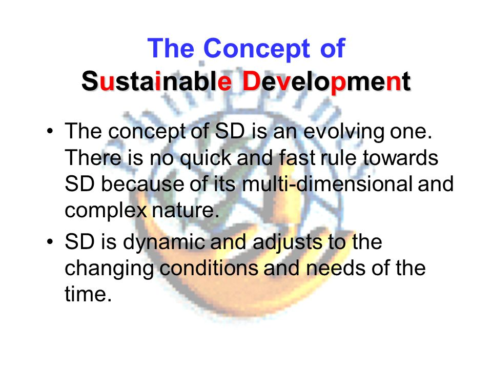 a description of the concept of sustainable development At the university of gävle, we acknowledge the definition of sustainable  development that means that any development should cater for the.