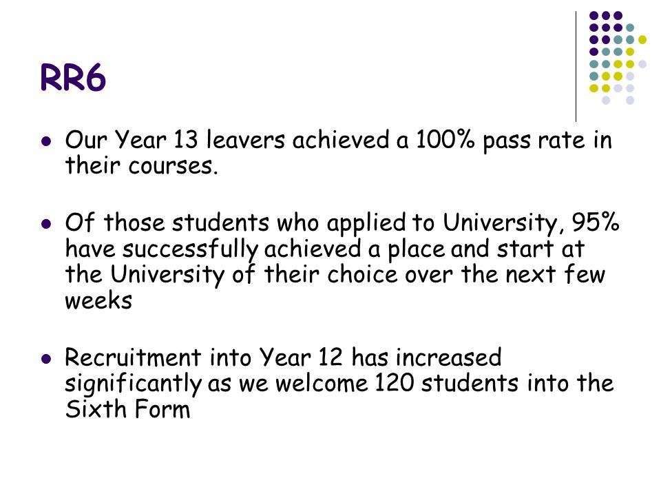 RR6 Our Year 13 leavers achieved a 100% pass rate in their courses.