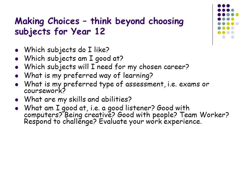 # Making Choices – think beyond choosing subjects for Year 12