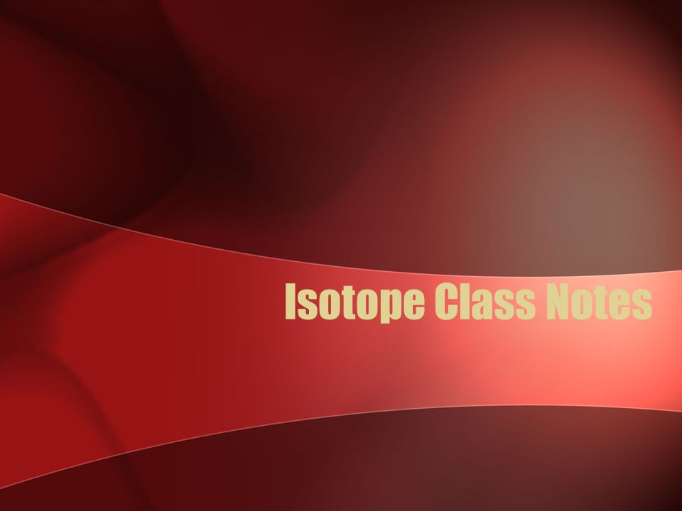 Isotope Class Notes