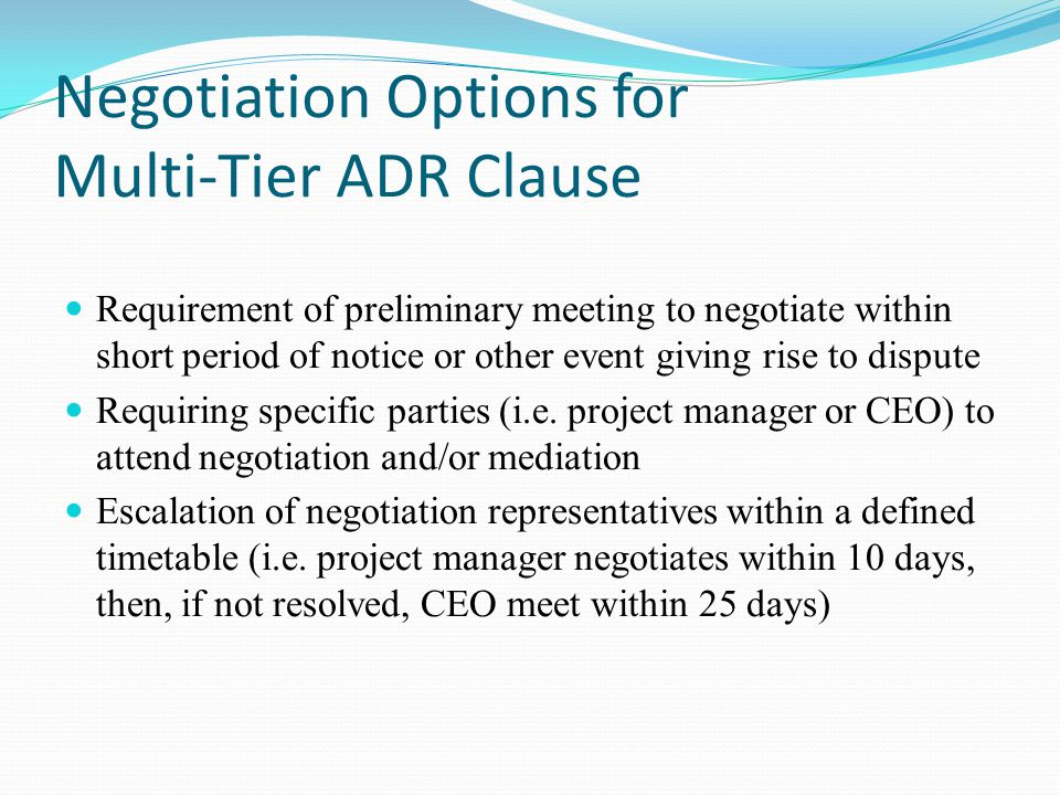 adr clause All disputes arising out of or in connection with the present contract shall be finally settled under the rules of arbitration of the international chamber of commerce by one or more arbitrators appointed in accordance with the said rules parties are free to adapt the clause to their particular circumstances.
