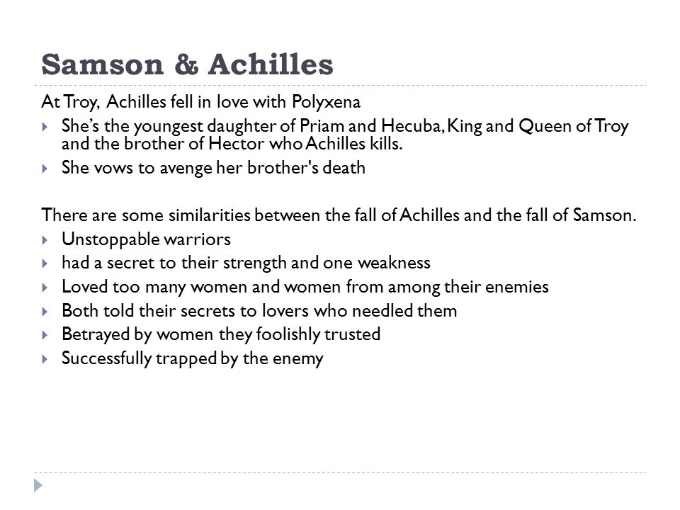 comparing weaknesses and strengths of achilles and samson Comparison of greek and old testament mythology  his hair had grown long  again, and he prayed to god that he would restore samson's strength  both  achilles and samson were great warriors, with one weak spot that.