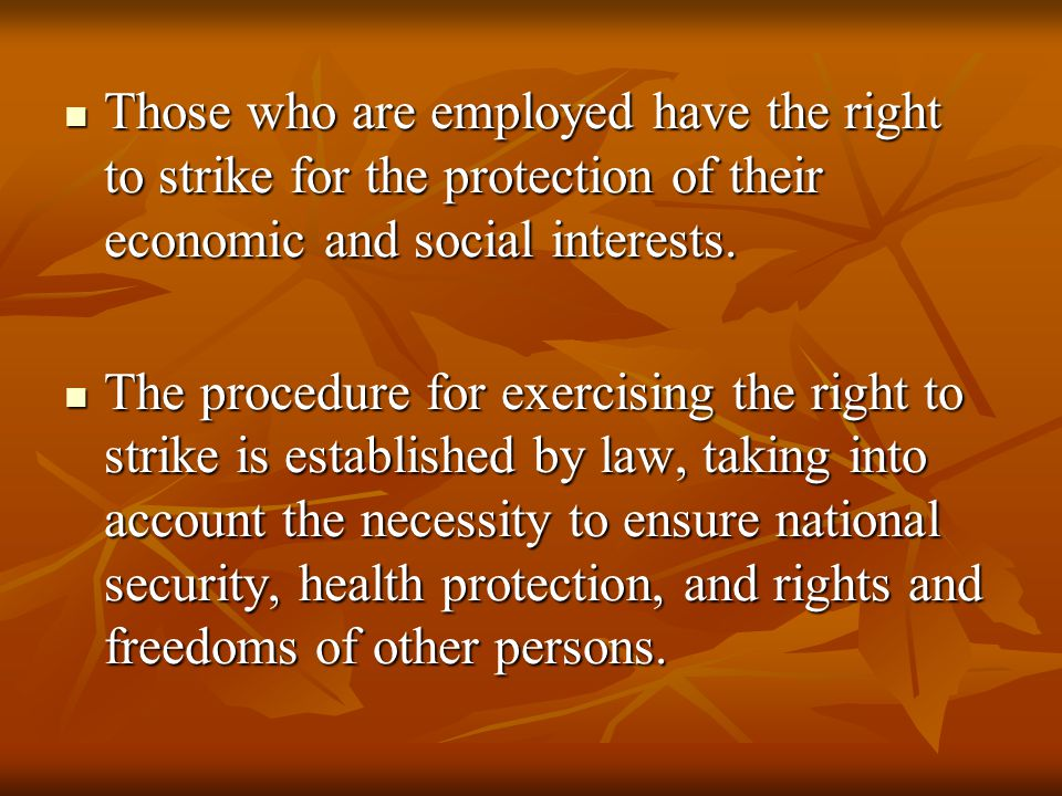 Those who are employed have the right to strike for the protection of their economic and social interests.
