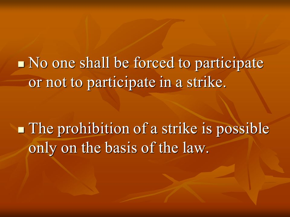 No one shall be forced to participate or not to participate in a strike.