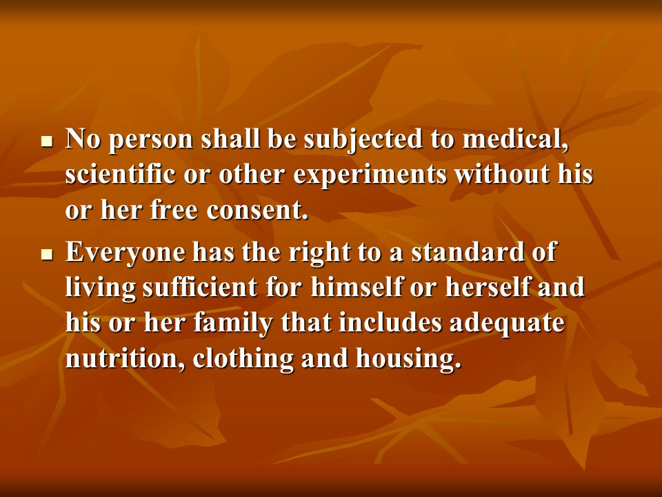 No person shall be subjected to medical, scientific or other experiments without his or her free consent.