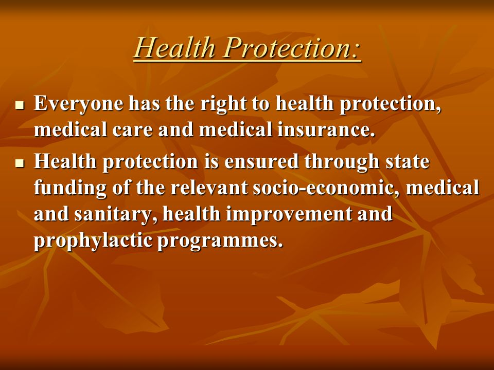 Health Protection: Everyone has the right to health protection, medical care and medical insurance.
