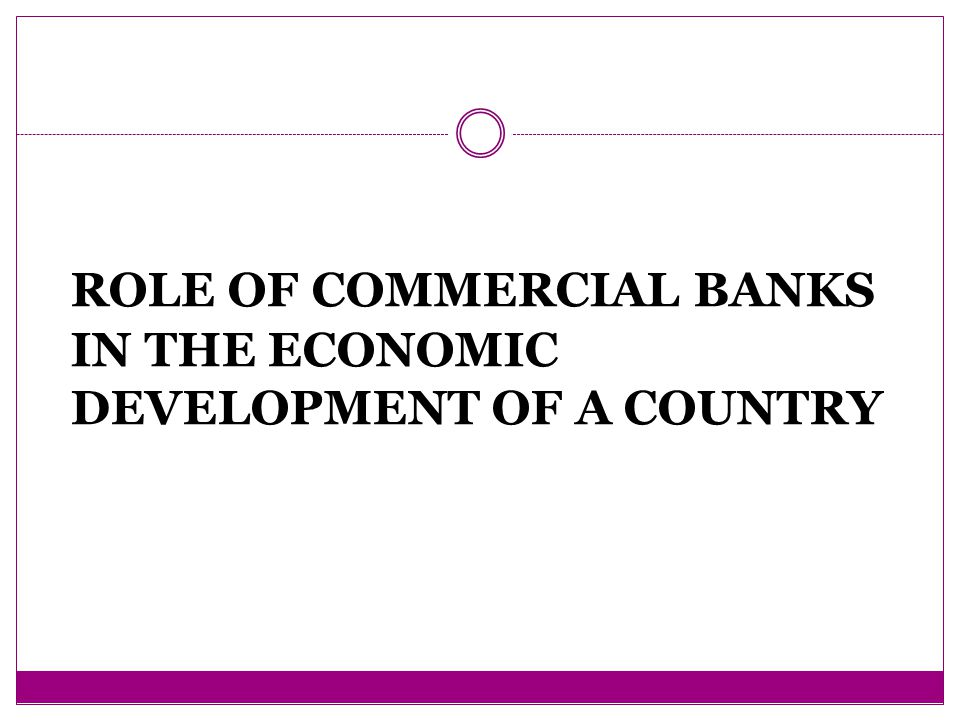 ROLE OF COMMERCIAL BANKS IN THE ECONOMIC DEVELOPMENT OF A ...