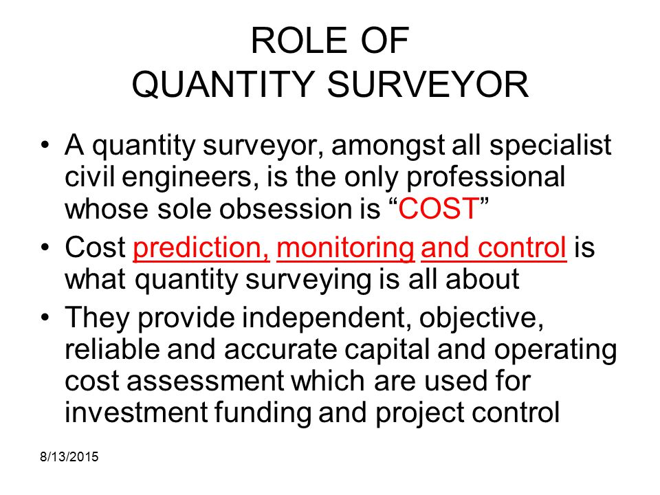 role of quantity surveyor construction essay Quantity surveying, quantifying construction works has considered as the main responsibility of the profession in fact, in early 70s, this traditional role has been highlighted as the main function of the.