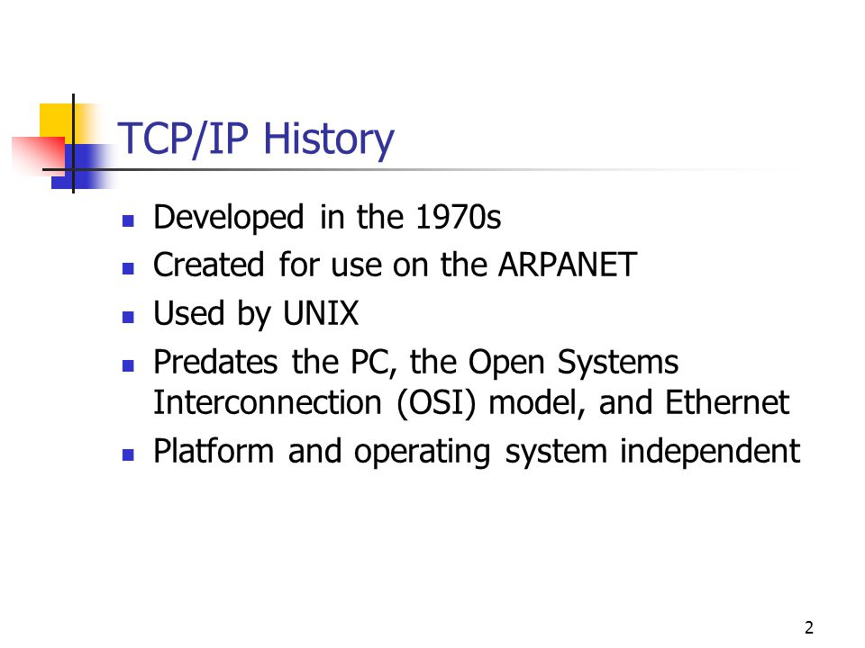 TCP/IP History Developed in the 1970s Created for use on the ARPANET