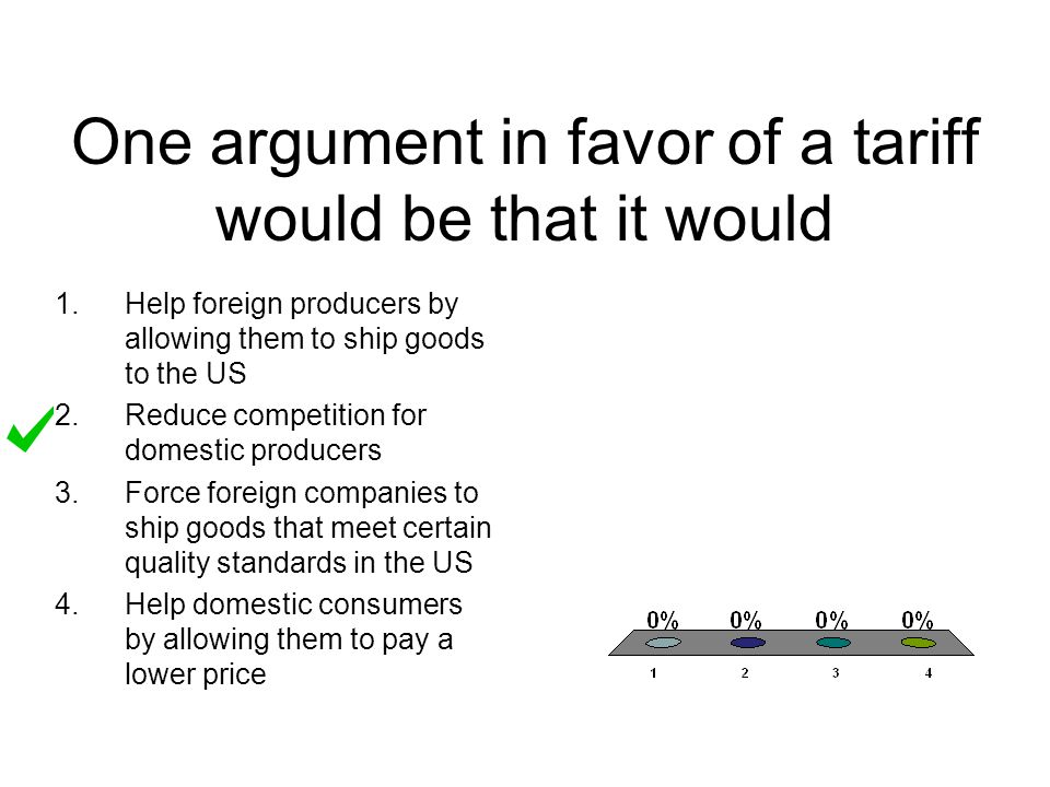 One argument in favor of a tariff would be that it would