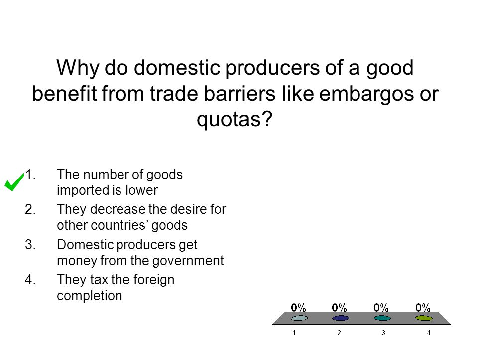 Why do domestic producers of a good benefit from trade barriers like embargos or quotas