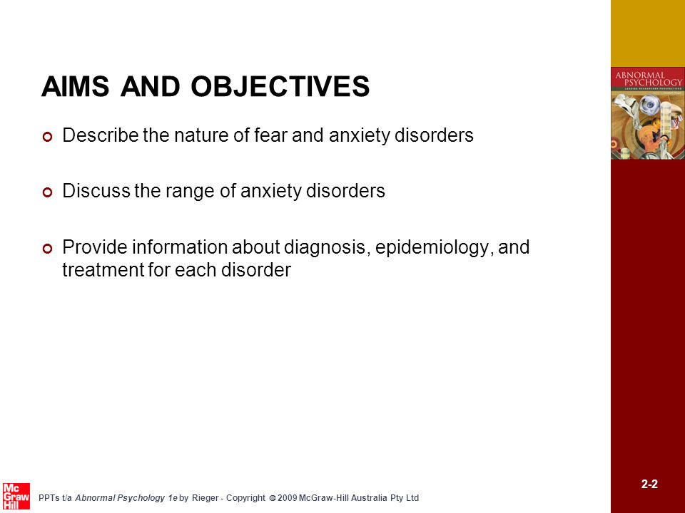 AIMS AND OBJECTIVES Describe the nature of fear and anxiety disorders