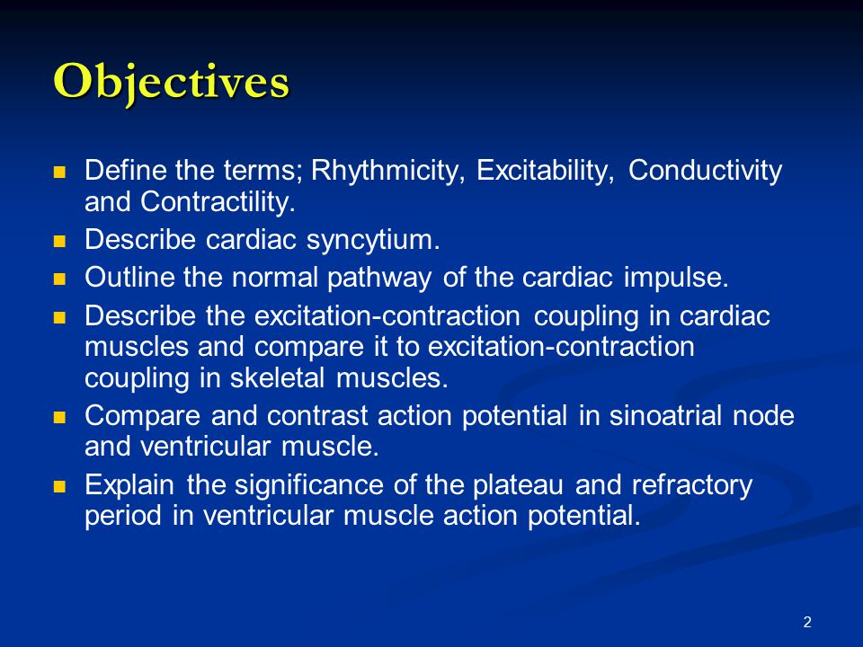 Objectives Define The Terms; Rhythmicity, Excitability, Conductivity And  Contractility. Describe Cardiac Syncytium