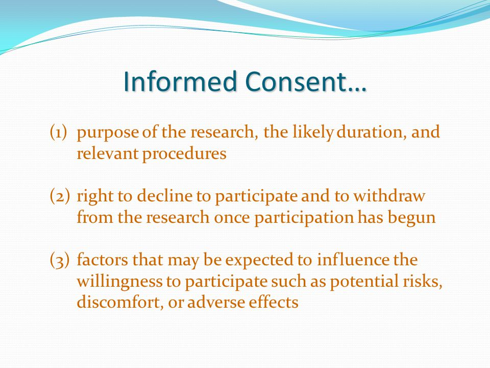 Informed Consent… purpose of the research, the likely duration, and relevant procedures.