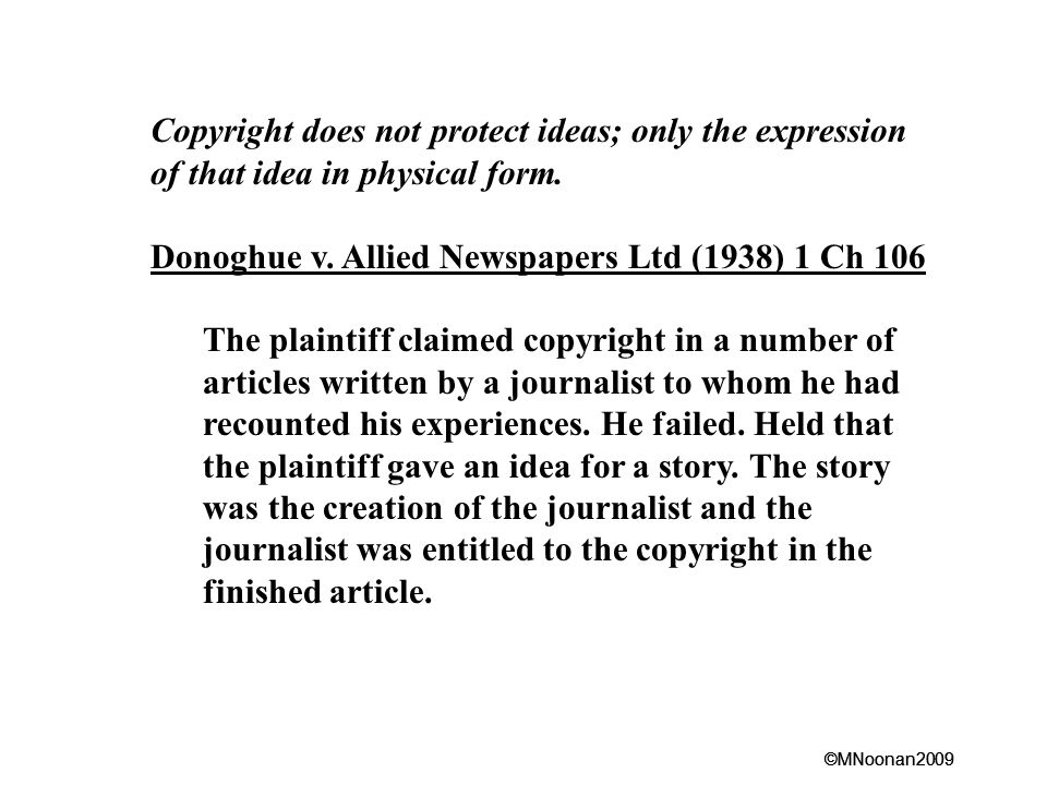 Copyright does not protect ideas; only the expression of that idea in physical form.