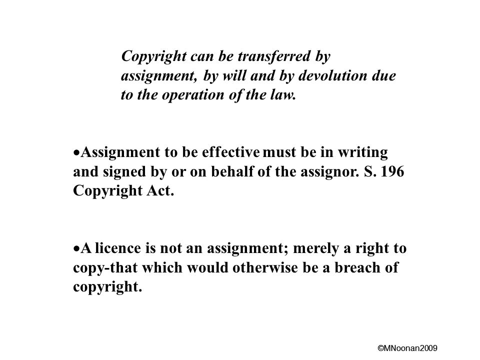 Copyright can be transferred by assignment, by will and by devolution due to the operation of the law.