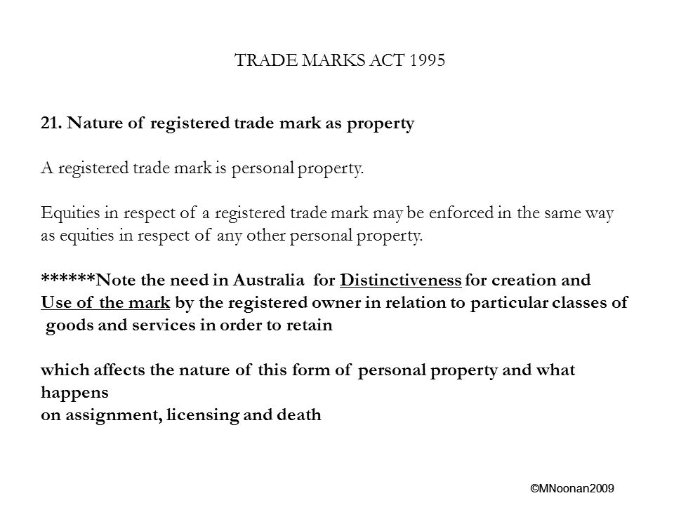 TRADE MARKS ACT 1995 21. Nature of registered trade mark as property. A registered trade mark is personal property.