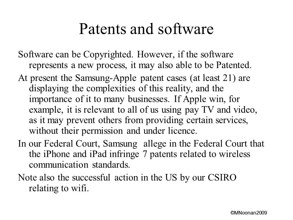 Patents and software Software can be Copyrighted. However, if the software represents a new process, it may also able to be Patented.