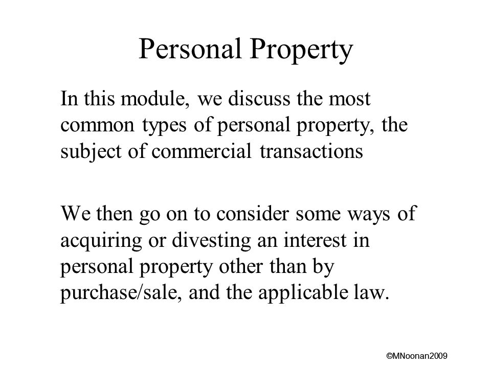 Personal Property In this module, we discuss the most common types of personal property, the subject of commercial transactions.