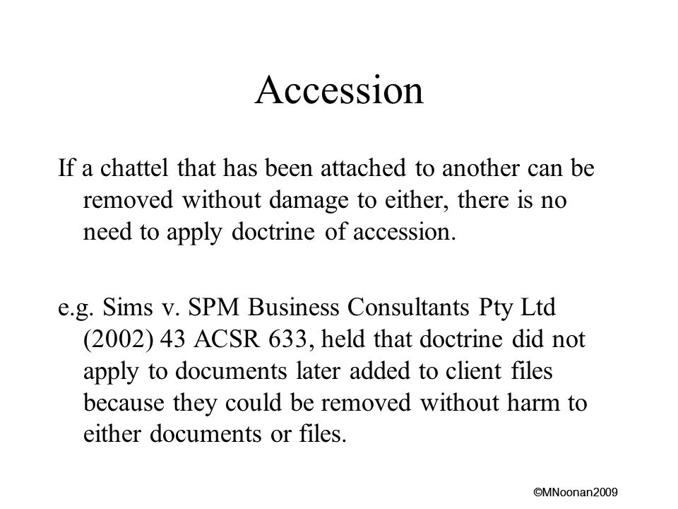 Accession If a chattel that has been attached to another can be removed without damage to either, there is no need to apply doctrine of accession.