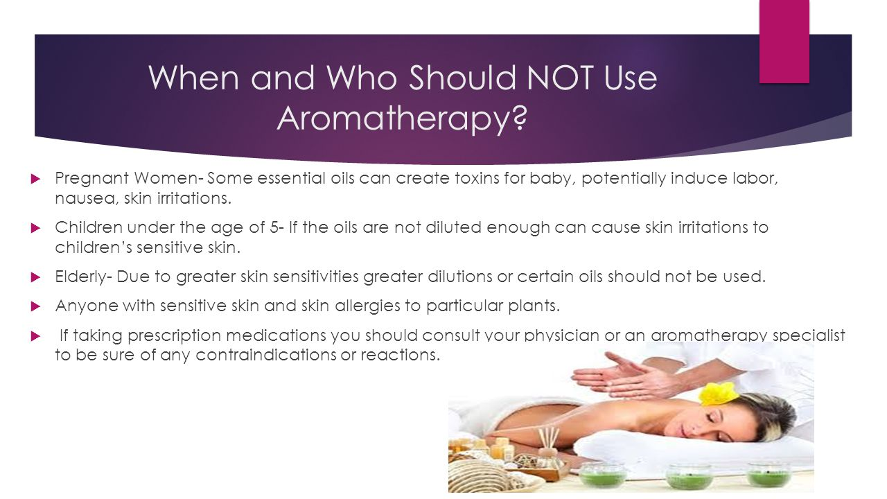 When and Who Should NOT Use Aromatherapy