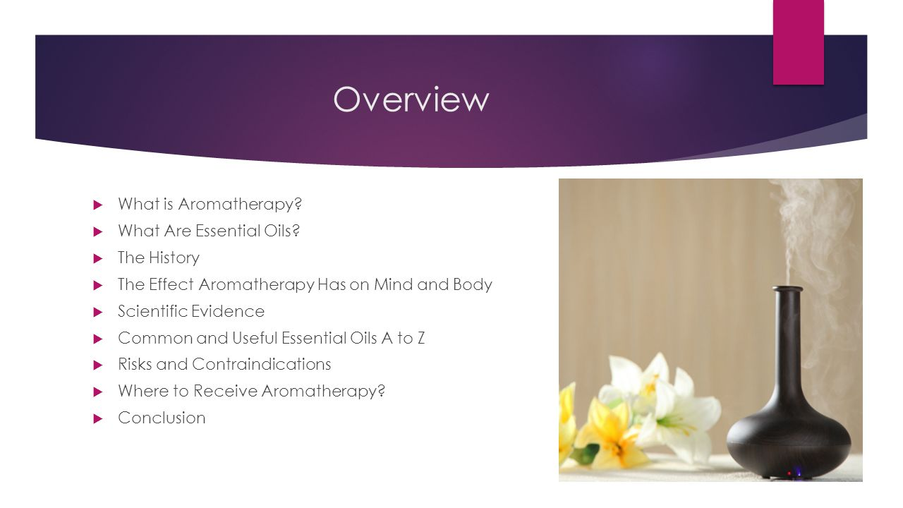 Overview What is Aromatherapy What Are Essential Oils The History