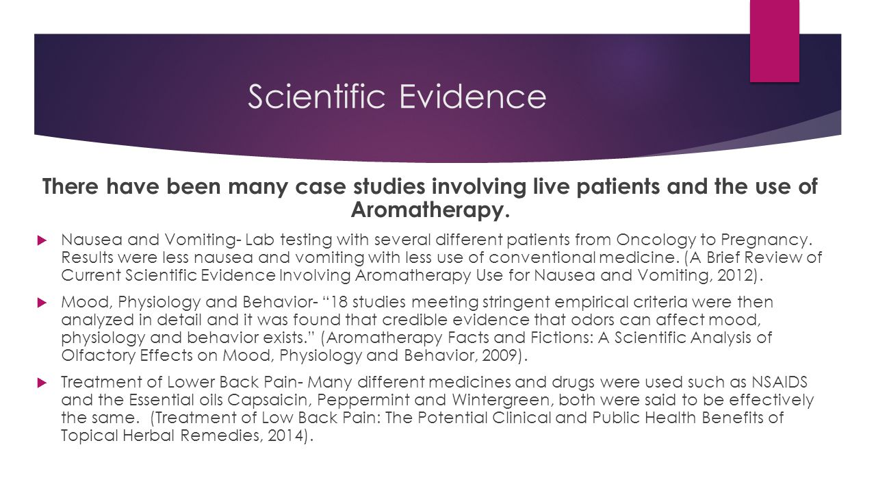 Scientific Evidence There have been many case studies involving live patients and the use of Aromatherapy.