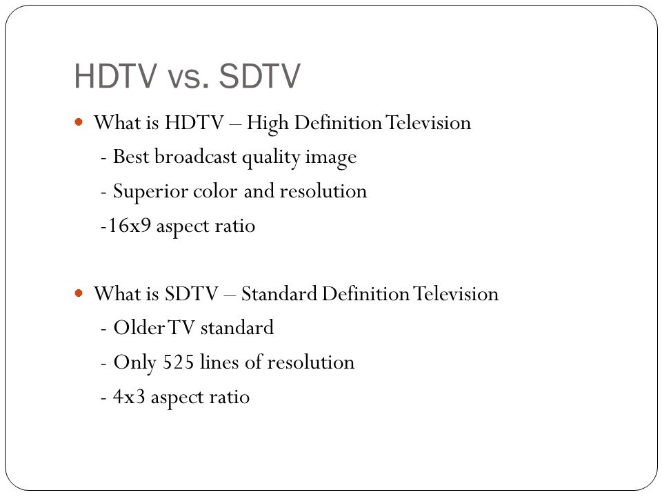 HDTV vs. SDTV What is HDTV – High Definition Television