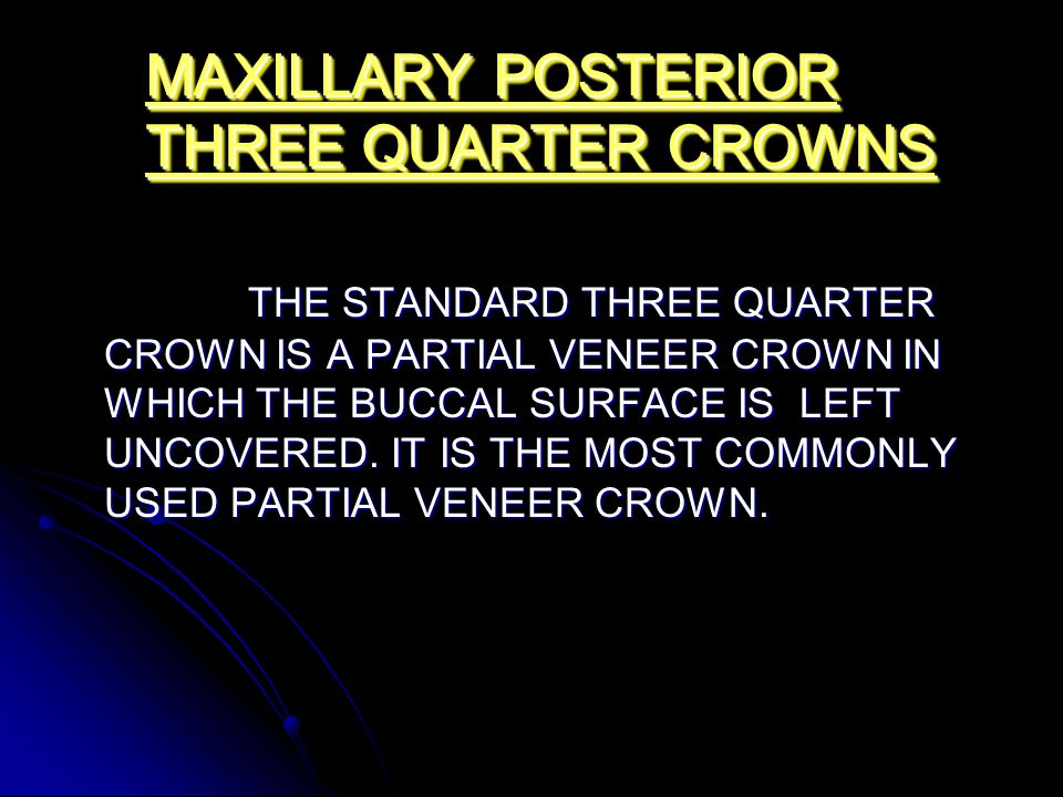 MAXILLARY POSTERIOR THREE QUARTER CROWNS