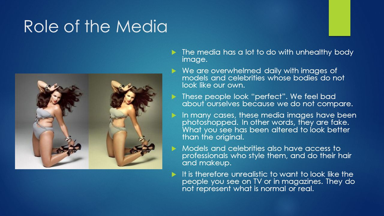Role of the Media The media has a lot to do with unhealthy body image.