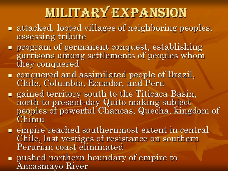 Military Expansion attacked, looted villages of neighboring peoples, assessing tribute.