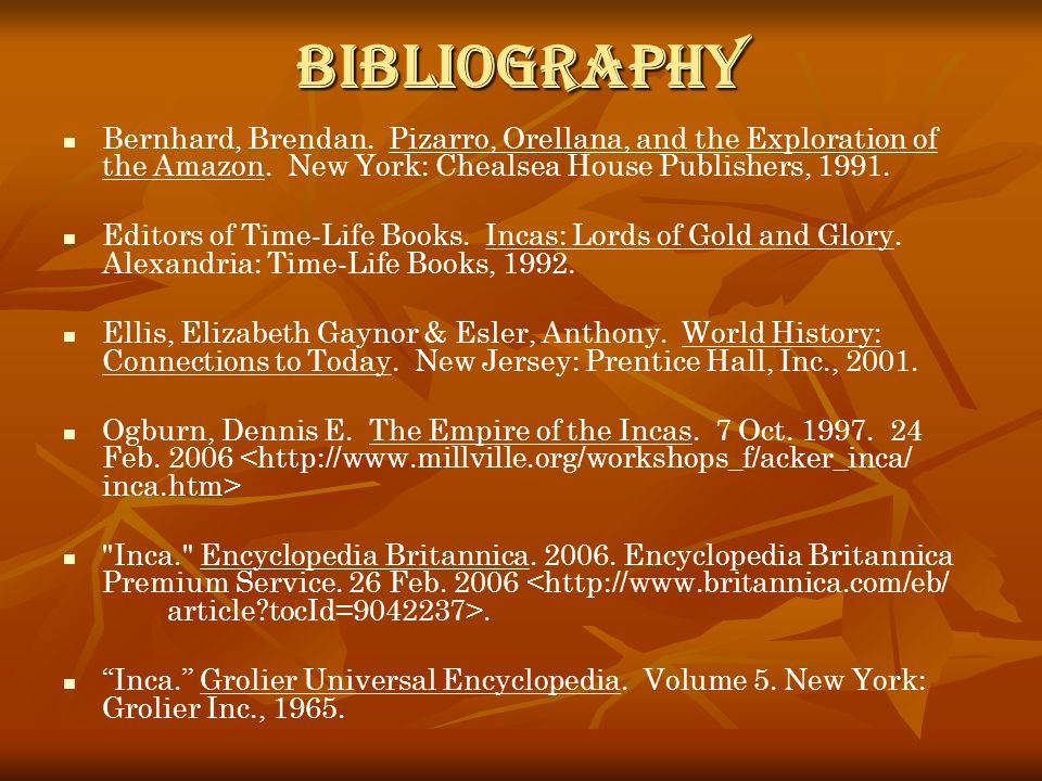 Bibliography Bernhard, Brendan. Pizarro, Orellana, and the Exploration of the Amazon. New York: Chealsea House Publishers, 1991.