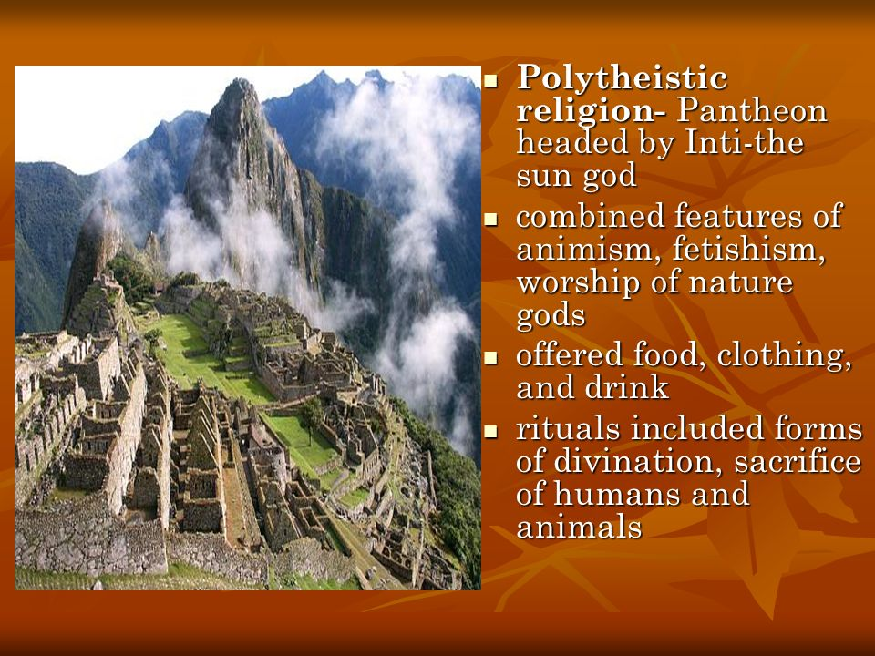 Polytheistic religion- Pantheon headed by Inti-the sun god
