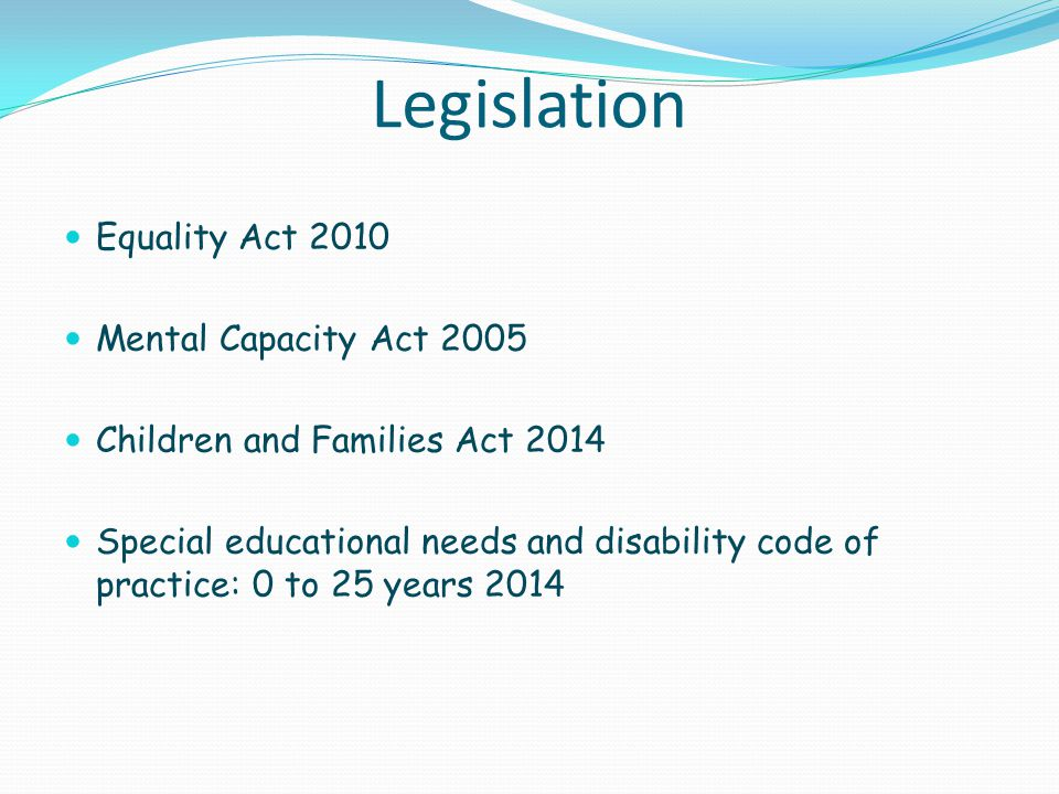 Legislation Equality Act 2010 Mental Capacity Act 2005