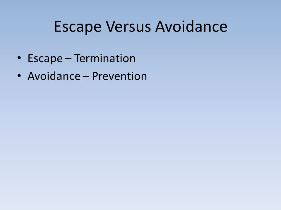 Escape Versus Avoidance