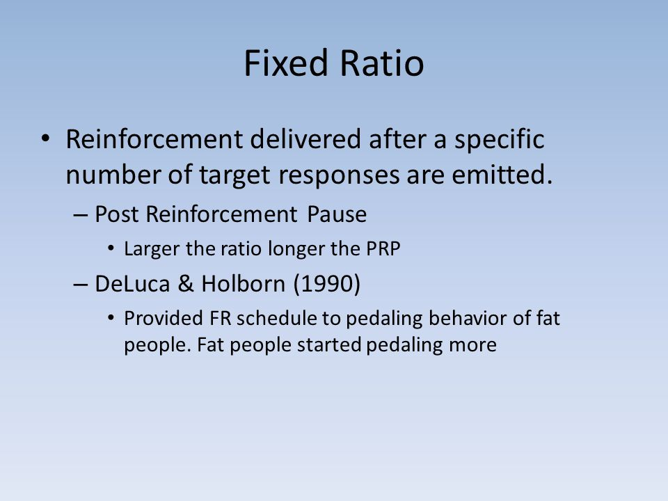 Fixed Ratio Reinforcement delivered after a specific number of target responses are emitted. Post Reinforcement Pause.