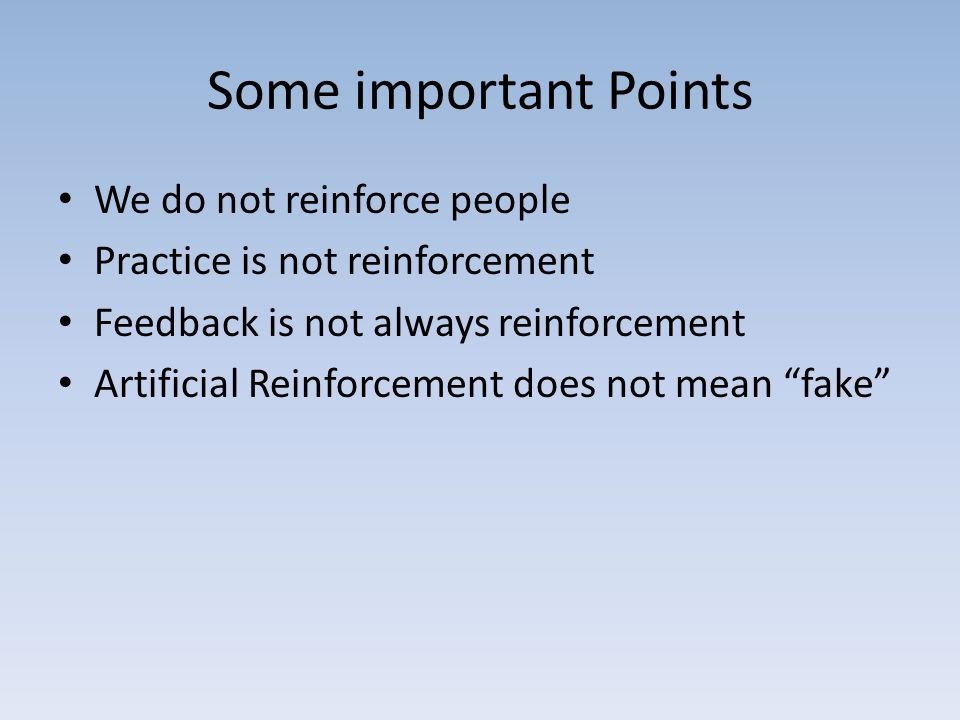 Some important Points We do not reinforce people