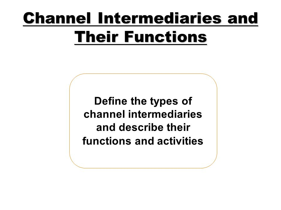 Channel Intermediaries and Their Functions