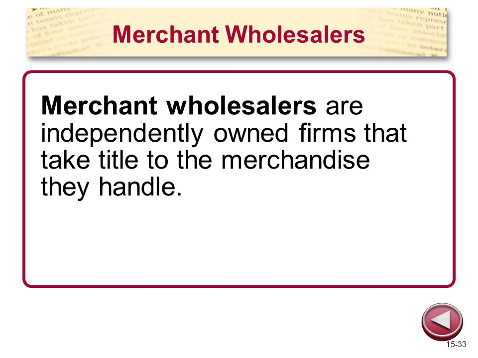 Merchant Wholesalers Merchant wholesalers are independently owned firms that take title to the merchandise they handle.