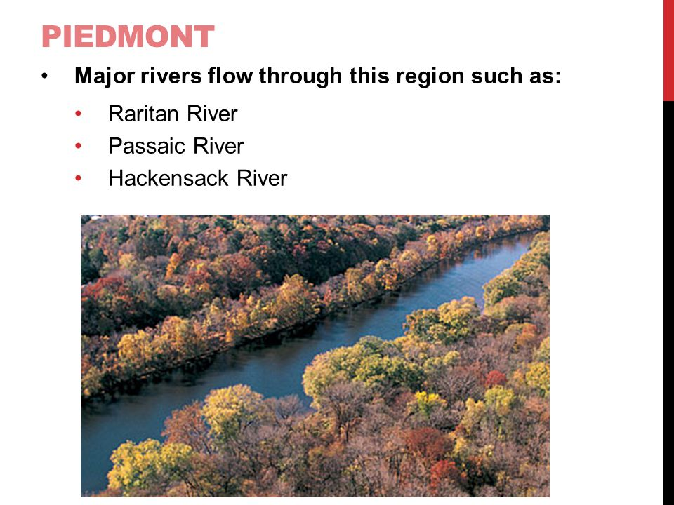 Piedmont Major rivers flow through this region such as: Raritan River