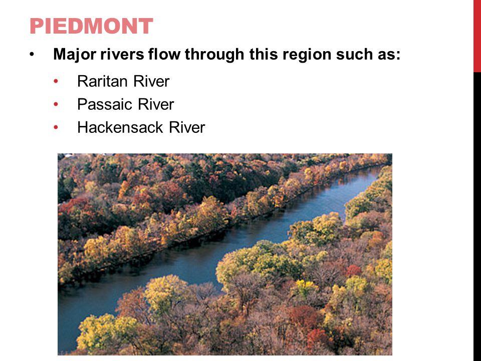 Piedmont Major rivers flow through this region such as: Raritan River