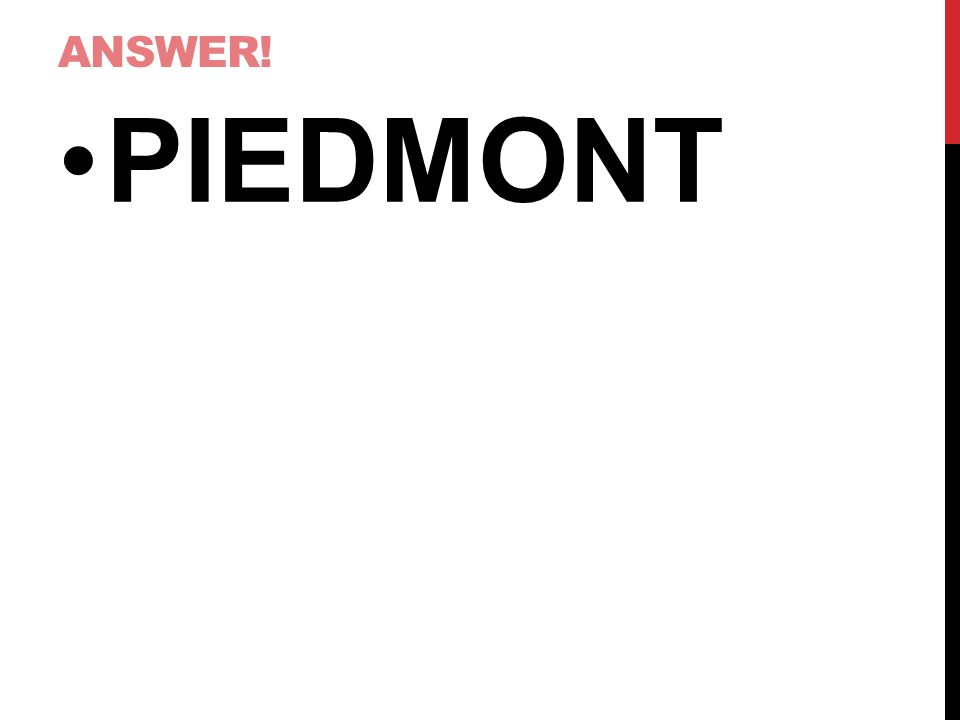 ANSWER! PIEDMONT