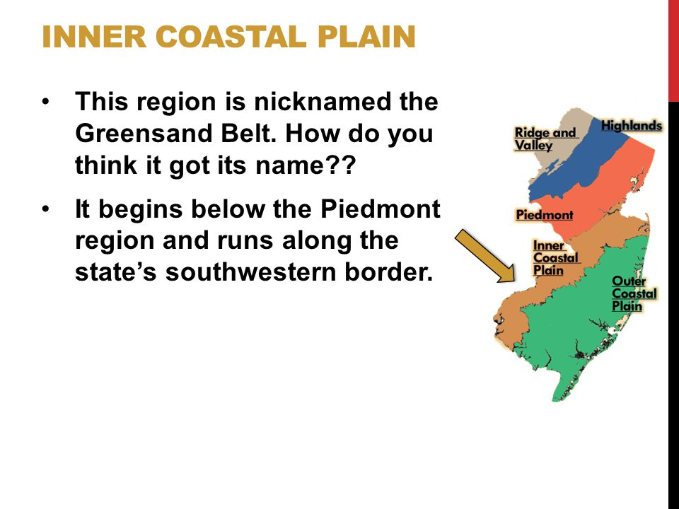 Inner Coastal Plain This region is nicknamed the Greensand Belt. How do you think it got its name