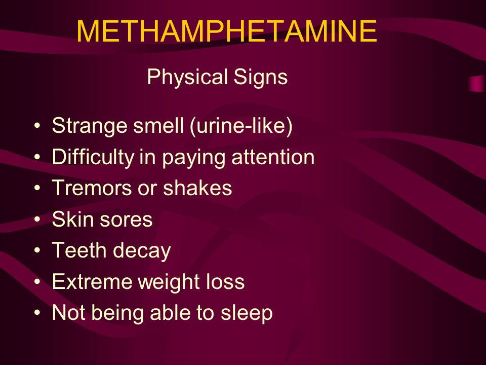 METHAMPHETAMINE Physical Signs Strange smell (urine-like)