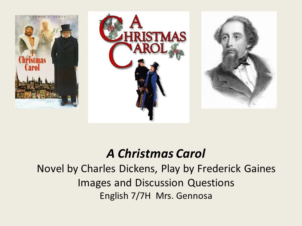 A Christmas Carol Novel by Charles Dickens, Play by Frederick Gaines Images and Discussion Questions English 7/7H Mrs.