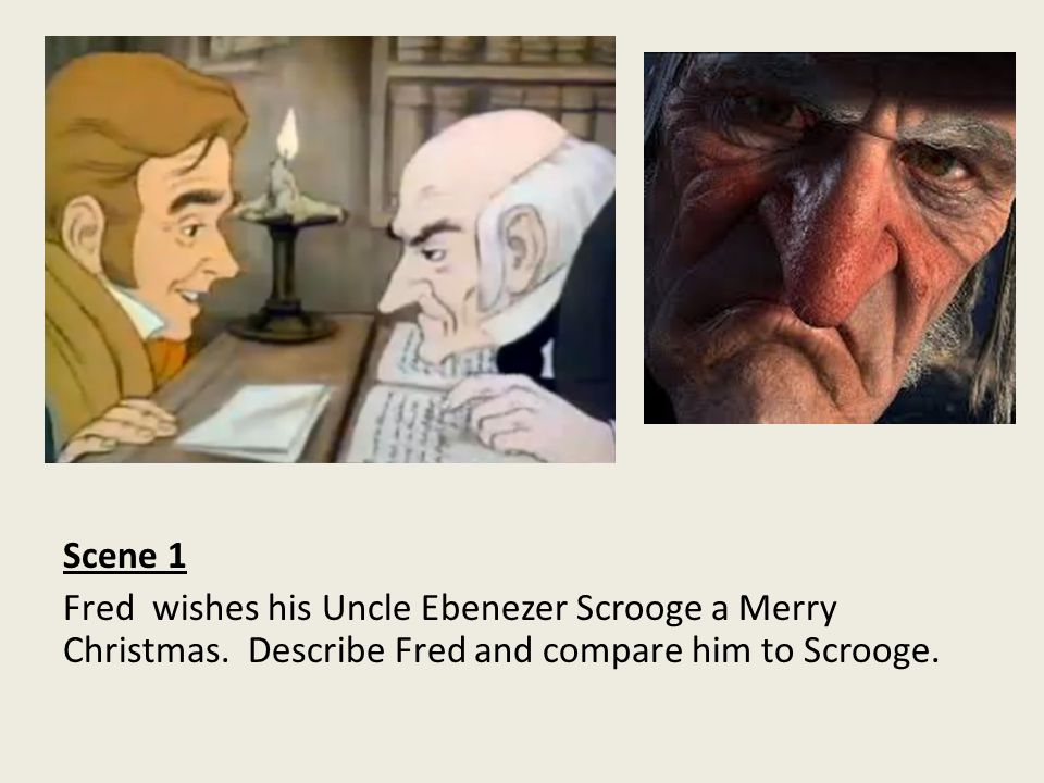 Scene 1 Fred wishes his Uncle Ebenezer Scrooge a Merry Christmas